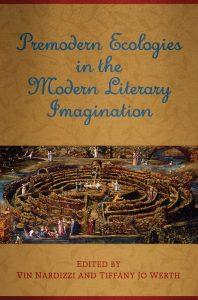 Premodern Ecologies in the Modern Literary Imagination