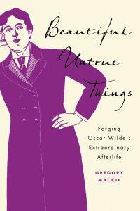 Beautiful Untrue Things: Forging Oscar Wilde's Extraordinary Afterlife